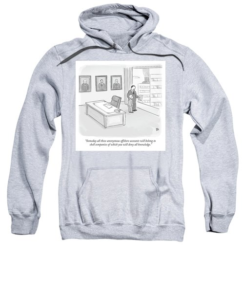 Someday All These Anonymous Offshore Accounts Sweatshirt