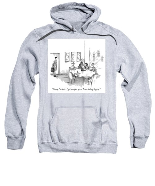 Sorry Im Late Sweatshirt