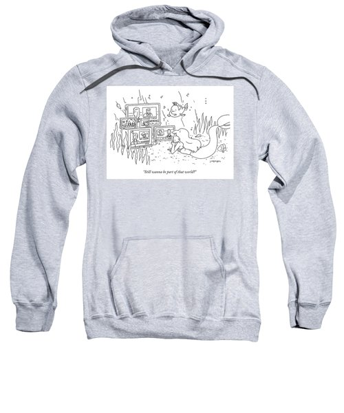 Still Wanna Be Part Of That World Sweatshirt