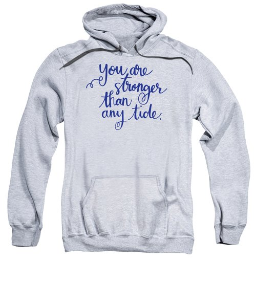 Stronger Than Any Tide Sweatshirt