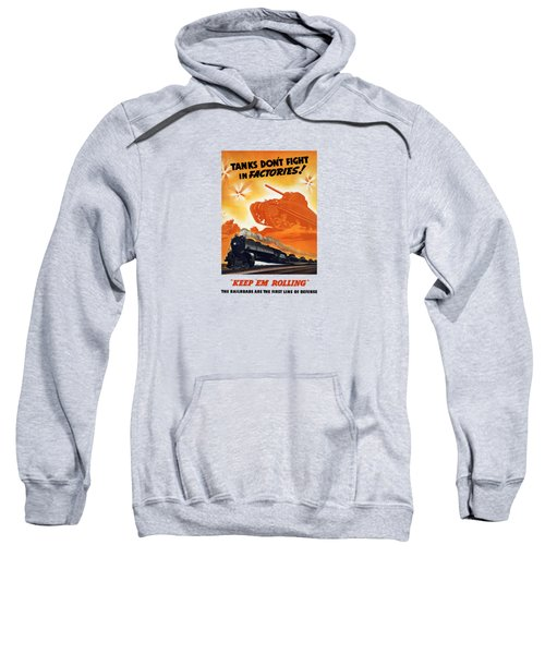 Tanks Don't Fight In Factories Sweatshirt by War Is Hell Store