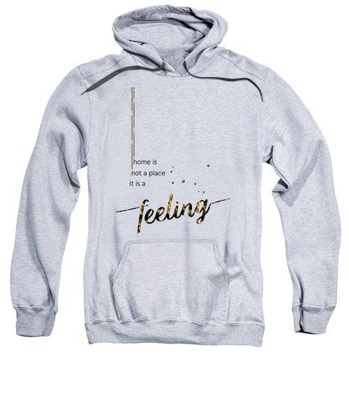 Text Art Home Is Not A Place It Is A Feeling Sweatshirt