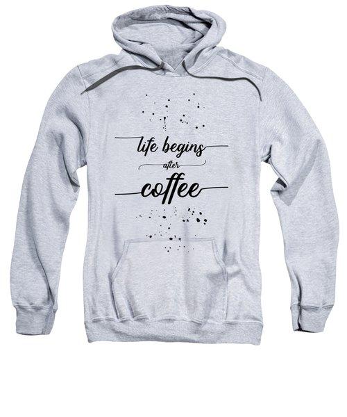 Text Art Life Begins After Coffee Sweatshirt