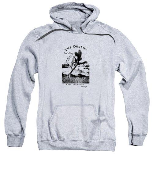 The Desert Is Calling And I Must Go - Black Sweatshirt