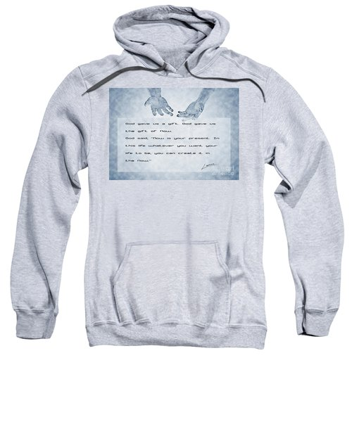 The Gift Of Now Sweatshirt