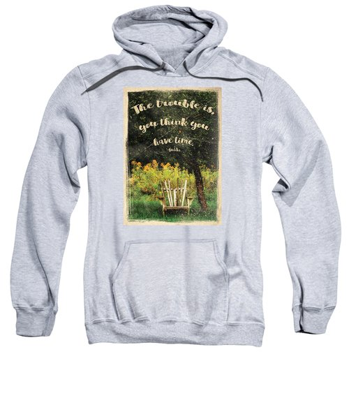 The Trouble Is You Think You Have Time Buddha Quote Sweatshirt