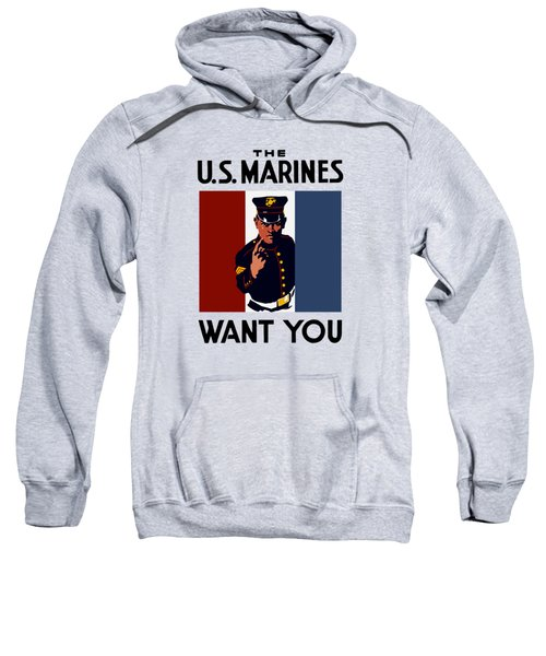 The U.s. Marines Want You  Sweatshirt