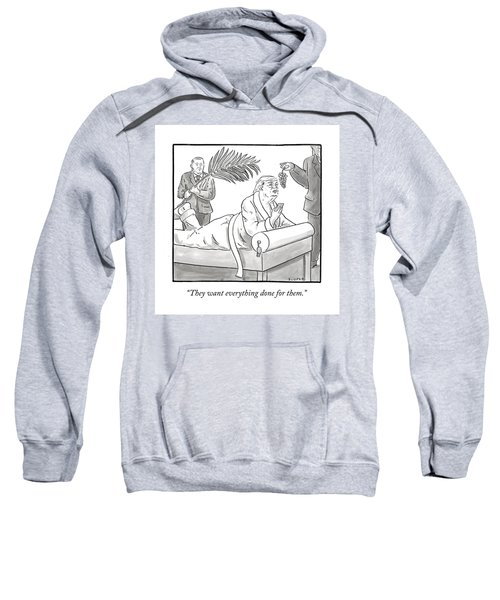 They Want Everything Done For Them Sweatshirt