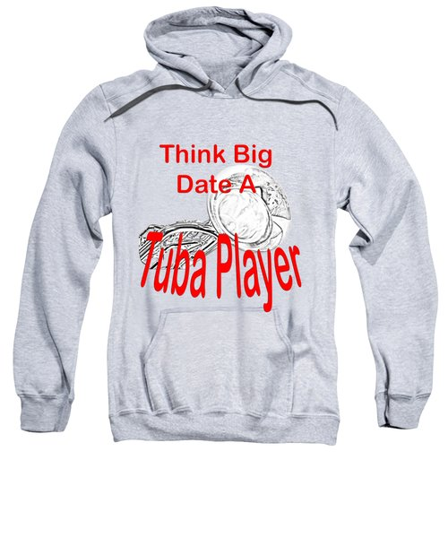 Think Big Date A Tuba Player Sweatshirt