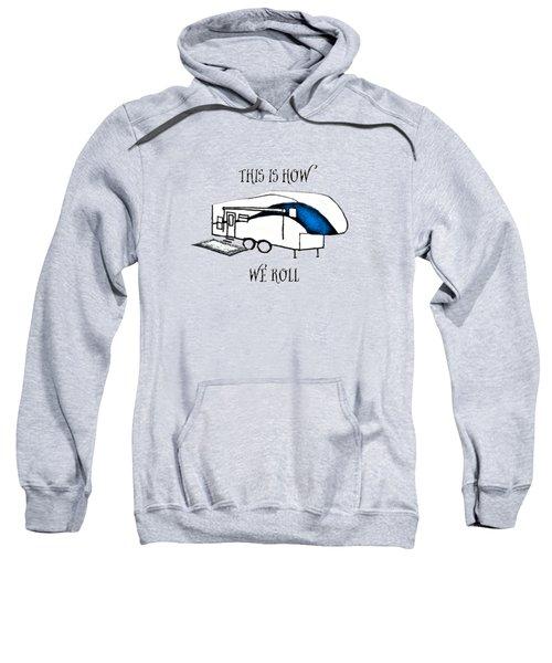 This Is How We Roll     Rv Humor Sweatshirt