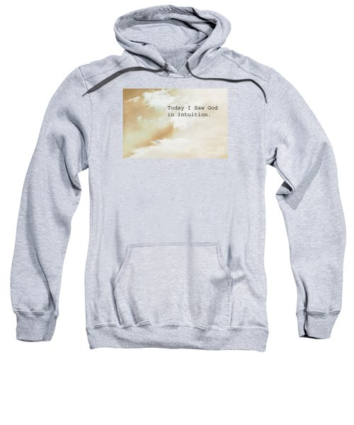 Today I Saw God In Intuition Sweatshirt