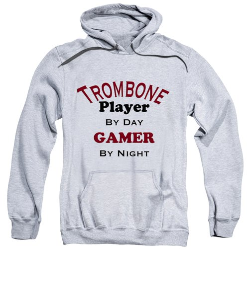 Trombone Player By Day Gamer By Night 5626.02 Sweatshirt by M K  Miller
