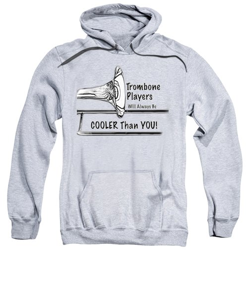 Trombone Players Are Cooler Than You Sweatshirt by M K  Miller