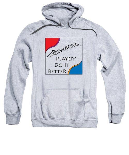 Trombone Players Do It Better 5650.02 Sweatshirt by M K  Miller