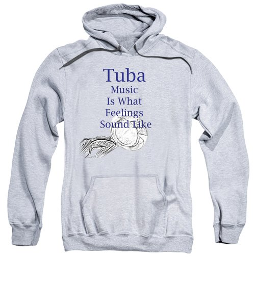 Tuba Is What Feelings Sound Like 5586.02 Sweatshirt