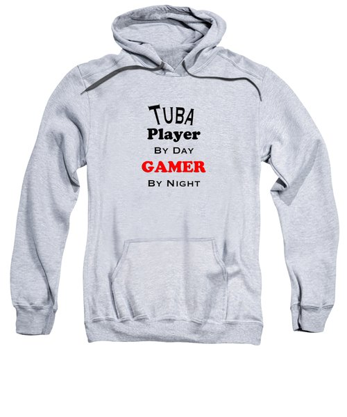 Tuba Player By Day Gamer By Night 5631.02 Sweatshirt