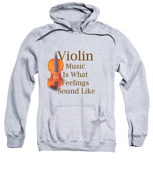Violin Is What Feelings Sound Like 5588.02 Sweatshirt by M K  Miller