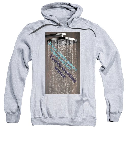 Wastingwaterwithoutworkout Sweatshirt