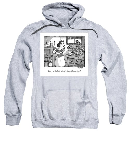 We Will Whistle When Its Fifteen Dollars An Hour Sweatshirt