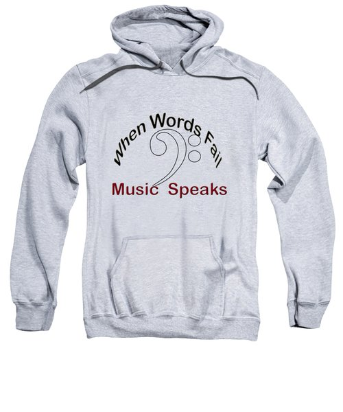 When Words Fail Music Speaks Sweatshirt