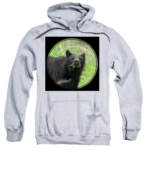 Who Said Vegans Are Not Strong Sweatshirt