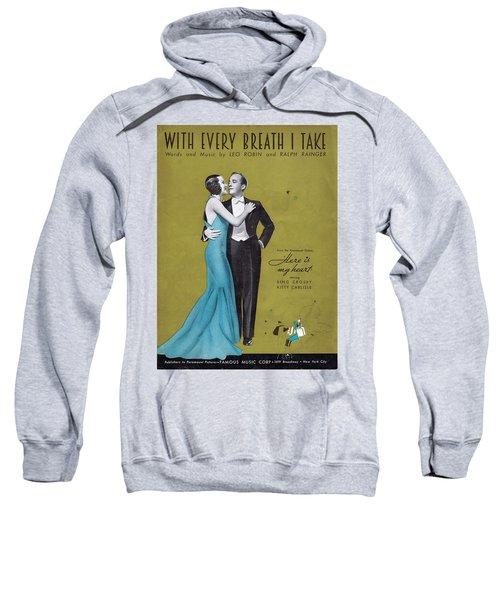 With Every Breath I Take Sweatshirt