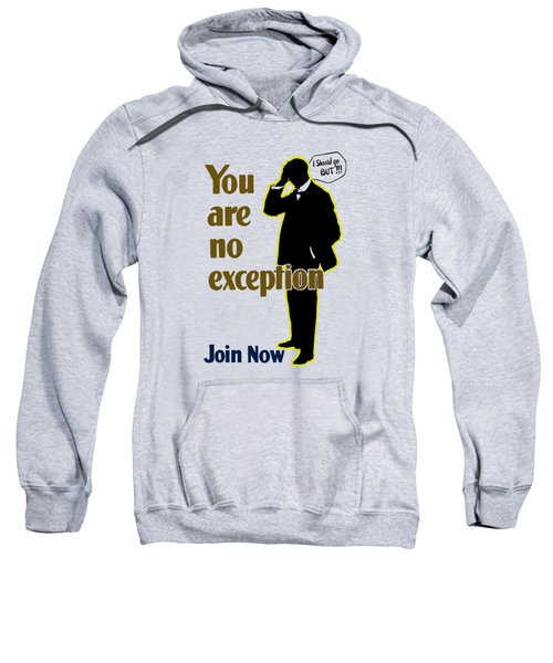 You Are No Exception - Join Now Sweatshirt