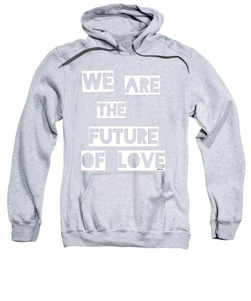 We Are The Future Of Love Sweatshirt