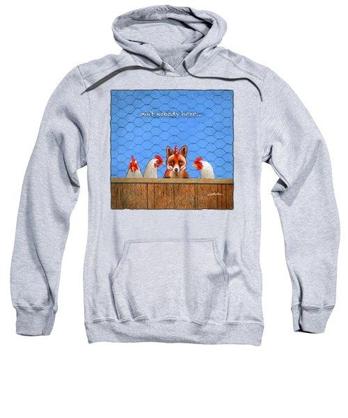 Ain't Nobody Here... Sweatshirt