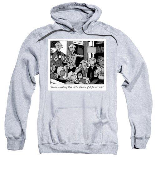 A Shadow Of Its Former Self Sweatshirt