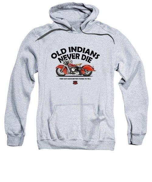 Old Indians Never Die Sweatshirt