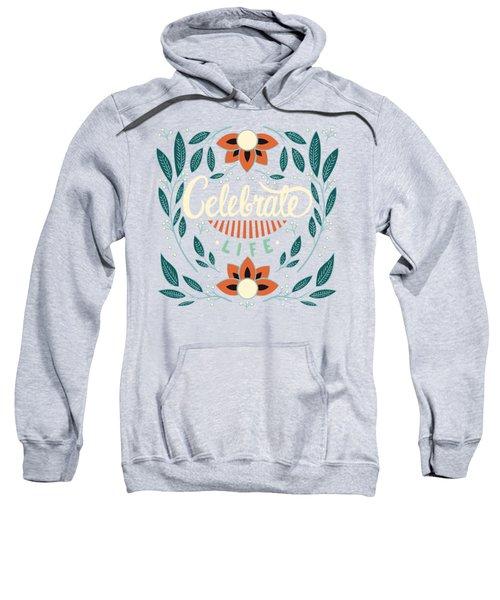 Celebrate Life - Beautiful Floral Sign Sweatshirt