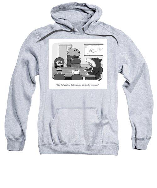 Late In Dog Minutes Sweatshirt