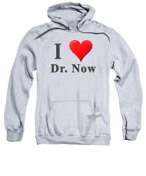 Love Dr. Now Sweatshirt