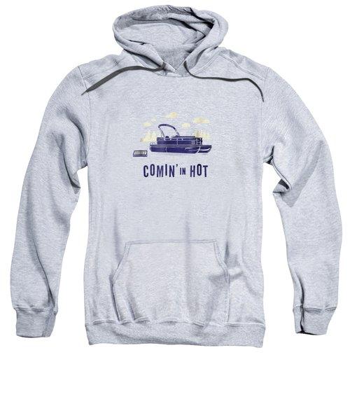 Pontoon Captain Shirt - Funny Comin' In Hot Boating Tee Sweatshirt