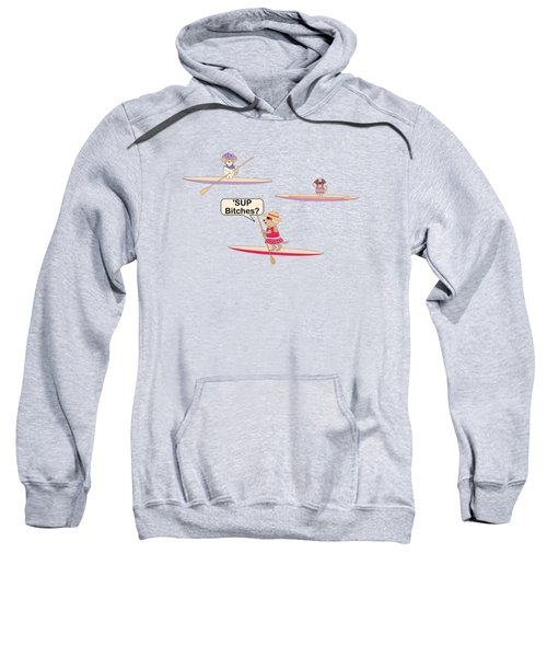 Sup Bitches? Sweatshirt