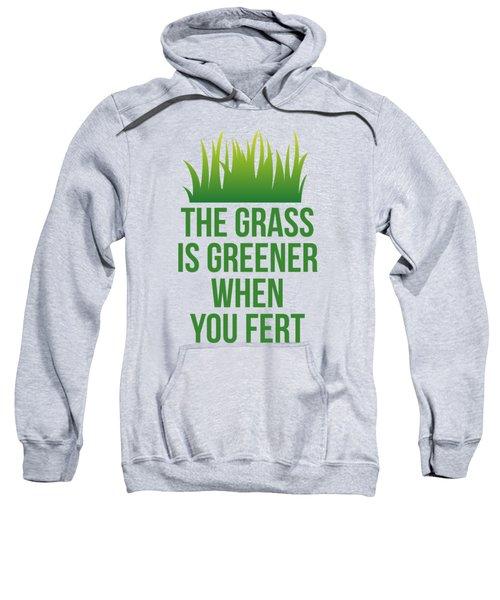 The Grass Is Greener When You Fert Sweatshirt
