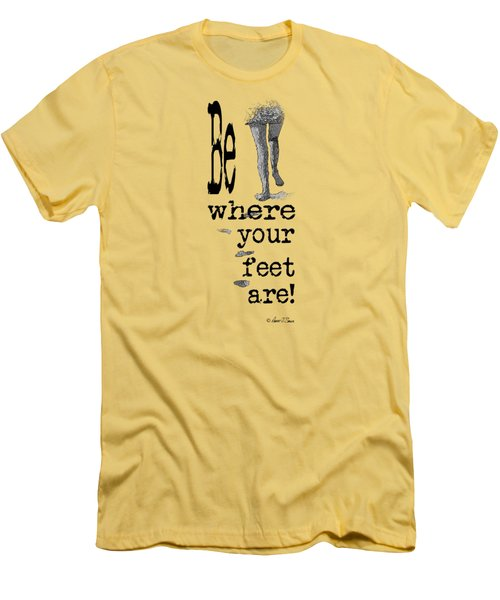 Be Where Your Feet Are - T-shirt Black Letters Men's T-Shirt (Athletic Fit)