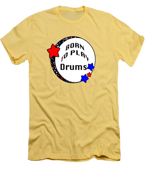 Drum Born To Play Drum 5672.02 Men's T-Shirt (Slim Fit) by M K  Miller