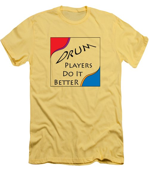 Drum Players Do It Better 5648.02 Men's T-Shirt (Slim Fit) by M K  Miller