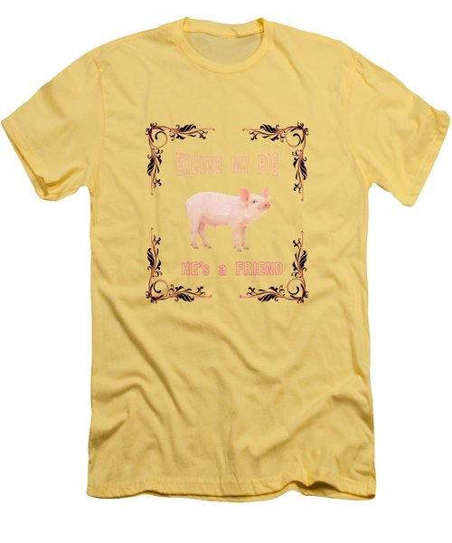 Excuse My Pig , Hes A Friend  Men's T-Shirt (Slim Fit)