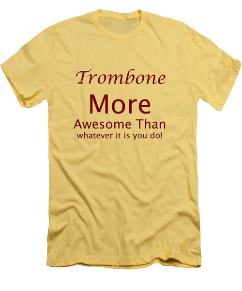 Trombones More Awesome Than You 5557.02 Men's T-Shirt (Slim Fit) by M K  Miller
