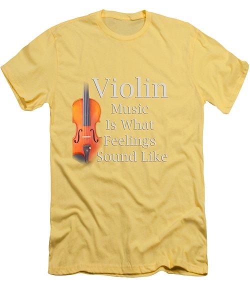 Violin Is What Feelings Sound Like 5589.02 Men's T-Shirt (Slim Fit) by M K  Miller