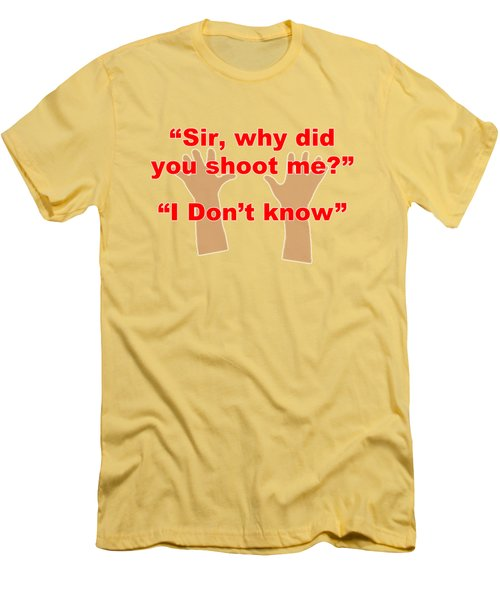 Why Did You Shoot Me? Men's T-Shirt (Slim Fit) by David Blank