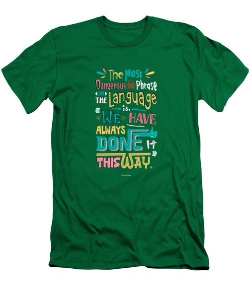 The Most Dangerous Phrase In The Language Is We Have Always Done It This Way Quotes Poster Men's T-Shirt (Slim Fit)