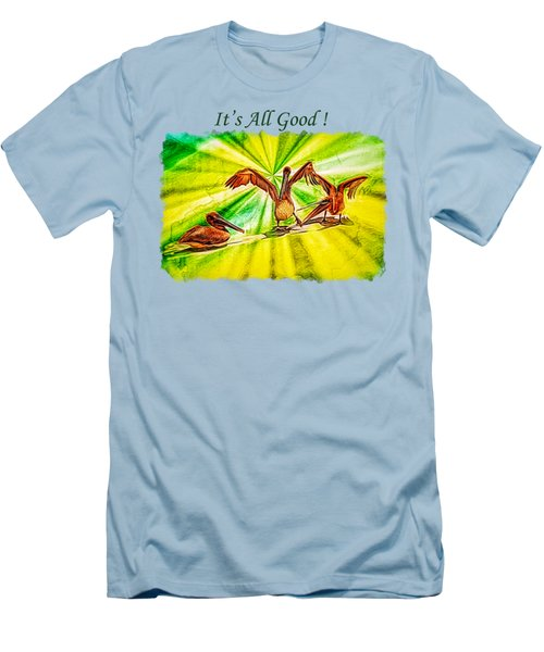 It's All Good 2 Men's T-Shirt (Slim Fit) by John M Bailey