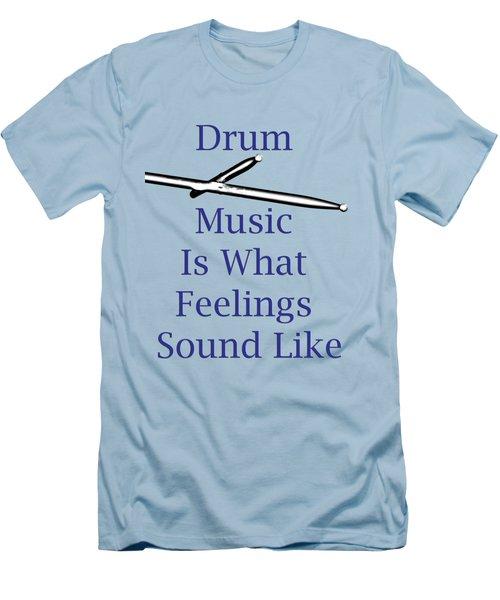Drum Is What Feelings Sound Like 5578.02 Men's T-Shirt (Slim Fit) by M K  Miller