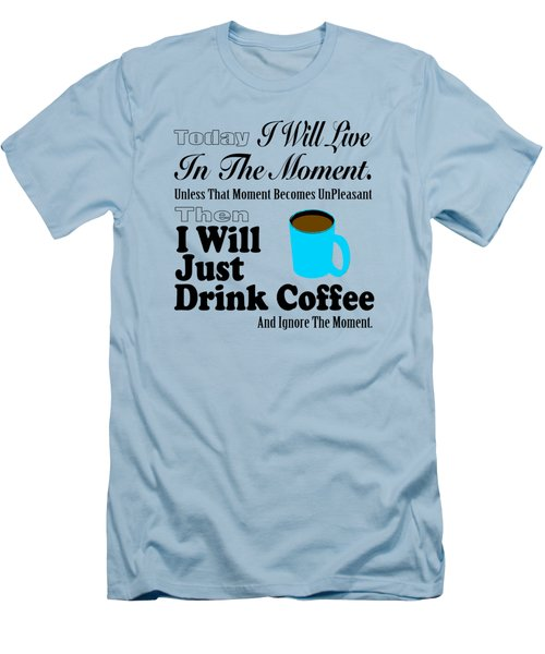 I Will Just Drink Coffee Men's T-Shirt (Athletic Fit)