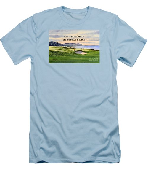 Let-s Play Golf At Pebble Beach Men's T-Shirt (Slim Fit) by Bill Holkham