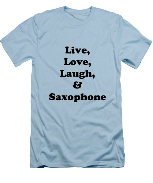 Live Love Laugh And Saxophone 5598.02 Men's T-Shirt (Slim Fit) by M K  Miller
